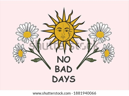 no bad days with daisy flower and sun daisy vector hand drawn design positive. daisy letter  choose happy margarita lettering decorative fashion style trend spring summer print pattern positive quote,