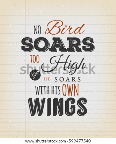 No Birds Soars Too High Inspirational Quote/ Illustration of an inspiration and motivating quote, on a grungy school paper background for postcard