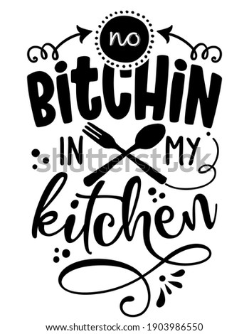 No bitching in my kitchen - SASSY Calligraphy phrase for Kitchen towels. Hand drawn lettering for Lovely greetings cards, invitations. Good for t-shirt, mug, scrap booking, gift,  Stockfoto ©