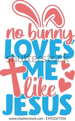 no bunny loves me like jesus