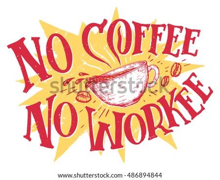 no coffee no workee hand