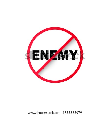 No enemy sign. Prohibition sign. Stop enemy icon. No enemy symbol. Banning enemy. Vector EPS 10. Isolated on white background. Stock photo ©