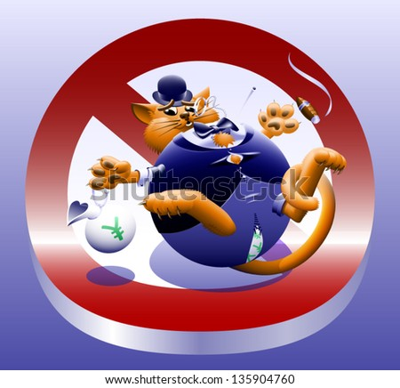 No Fat Cats - The corporate or Wall Street fat cat. The millionaire, billionaire big money man banker. Symbol of greed & corruption. Vector contains gradient mesh.