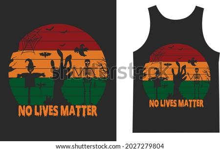 No lives Matter Halloween Print T_shirt Typography Design Vector