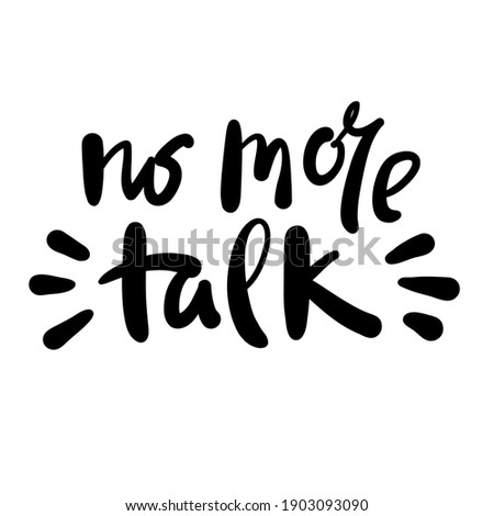 No more talk - inspire motivational quote. Hand drawn beautiful lettering. Print for inspirational poster, t-shirt, bag, cups, card, flyer, sticker, badge. Cute funny vector Stock photo ©