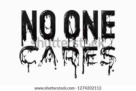 no one cares slogan black ink dripping graphic illustration