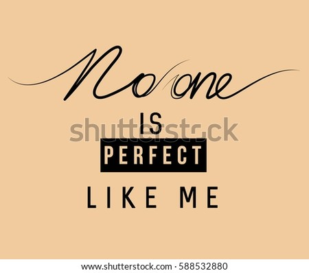 no one is perfect like me with