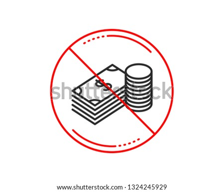 No or stop sign. Cash money line icon. Banking currency sign. Dollar or USD symbol. Caution prohibited ban stop symbol. No  icon design.  Vector