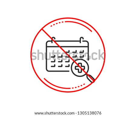 No or stop sign. Medical calendar line icon. Doctor appointment sign. Caution prohibited ban stop symbol. No  icon design.  Vector