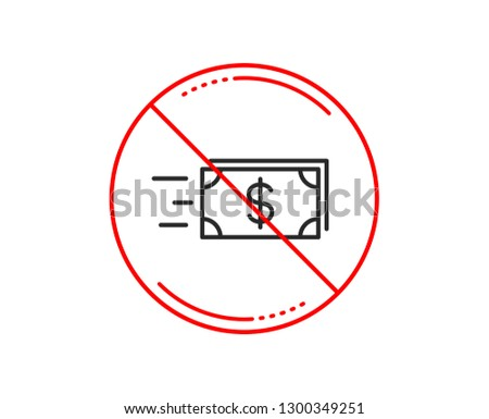 No or stop sign. Transfer Cash money line icon. Banking currency sign. Dollar or USD symbol. Caution prohibited ban stop symbol. No  icon design.  Vector