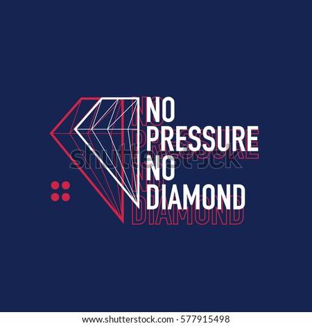No pressure no diamond
