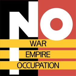 No war,No empire,No occupation.          Text poster against aggression, bloodshed, for world peace.