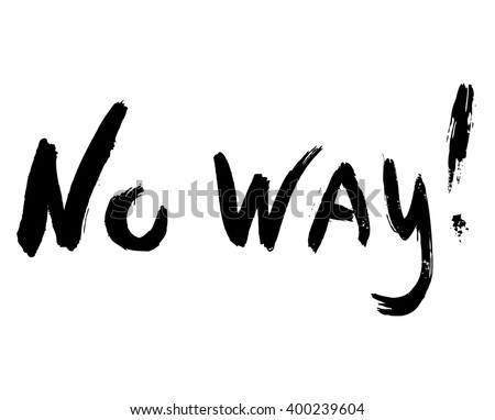 no way calligraphy, no way lettering, no way inscription, no way isolated on white, no way hand writing, no way hand drawn inscription, no way words, no way black on white, no way phrase