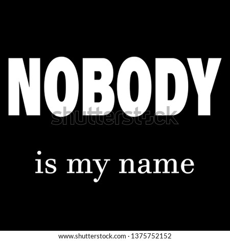 nobody is my name modern fashion slogan for t-shirt and apparels tee graphic vector print