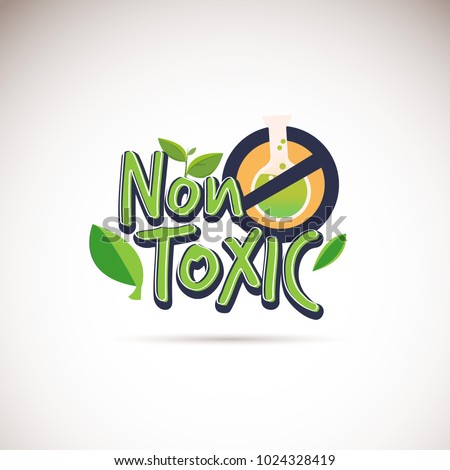 Non-Toxic logotype. Typographic.  no chemical product guarantee sign - vector illustration