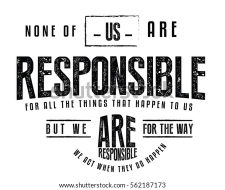 none of us are responsible for