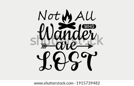 Not All Who Wander Are Lost - Camp Life and Camping Vector And Clip Art ストックフォト ©