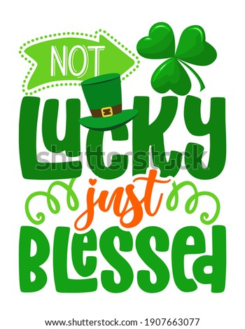 Not Lucky just Blessed - Inspirational saint Patrick's Day beautiful handwritten quote, lettering message. Hand drawn autumn, fall phrase. Religious blessing t shirt. Jesus lucky quote. ストックフォト ©