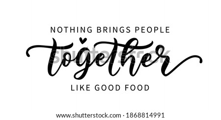 NOTHING BRINGS PEOPLE TOGETHER LIKE GOOD FOOD. Hand lettering typography poster for restaurant and cafe. Motivation food quote. Graphic design for print tee, shirt, banner. Vector illustration. Text Stock photo ©