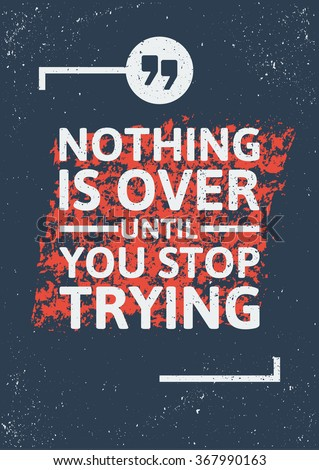 nothing is over until you stop