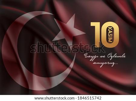 November 10 - Ataturk's Death Anniversary. National day of memory in Turkey. Translate: 10 Kasim Ataturk'u anma gunu ve Ataturk haftasi