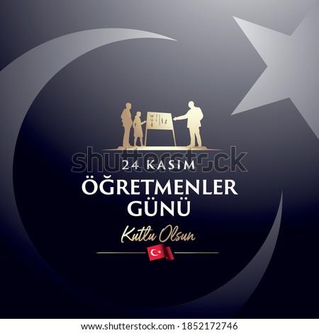 November 24th Turkish Teachers Day, Typographic Badge. Turkish flag symbol. Turkish: November 24, Happy Teachers' Day. Symbolizes the revolution of new Turkish alphabet.
