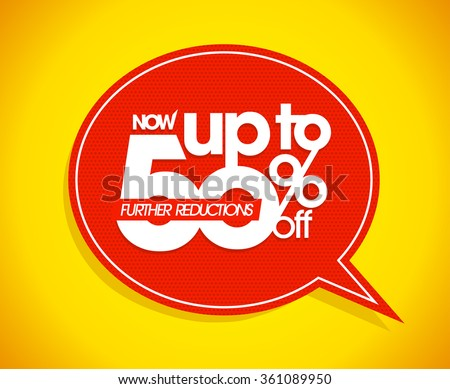 Now up to 50 percents off, further reductions sale speech bubble design.