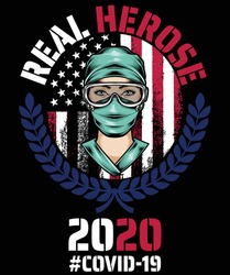 Nurse Quotes - Real heroes COVID-19. CORONAVIRUS 2020 T SHIRT. Nurse t-shirt - vector graphic design.