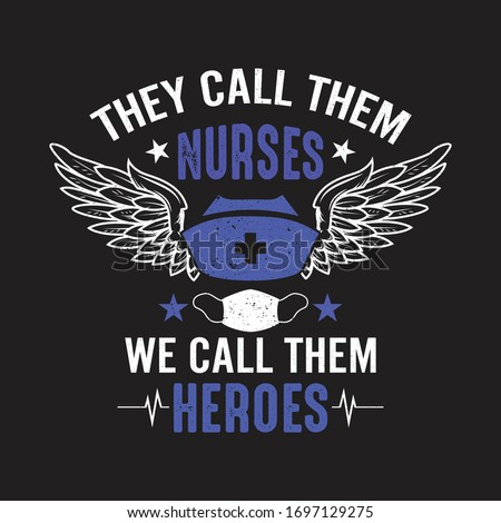 Nurse Quotes. They call them Nurses we call them Heroes. Corona Fighter. Nurse t-shirt. vector printing graphic design poster.