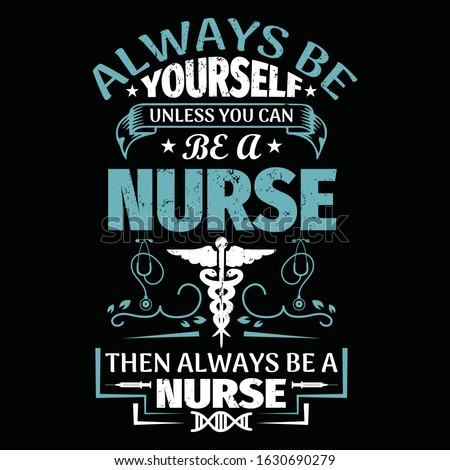 Nurse saying and quote design- always be yourself unless you can be a nurse then always be a nurse -Nurse T Shirt Design,T-shirt Design, Vintage nurse emblems.