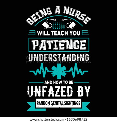 Nurse saying and quote design- being a nurse will teach you patience understanding and how to be unfazed by random genital sightings -Nurse T Shirt Design,T-shirt Design, Vintage nurse emblems.