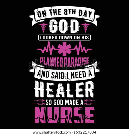 Nurse saying and quote design- on the 8th day god looked down on his planned paradise and said i need a healer sod god made a nurse -Nurse T Shirt Design, Vintage nurse emblems.
