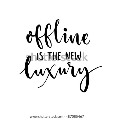 offline is the new luxury inspirational saying about internet and