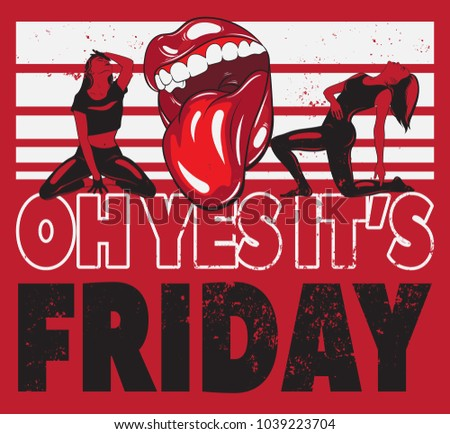 Oh yes it's Friday. Vector typography slogan with hand drawn illustration of human mouth and dancing girls. Realistic sketch. Template for card, poster, banner, print for t-shirt .