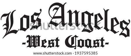 Old gothic los angeles west coast slogan print with ancient font text for man and woman tee t shirt or sweatshirt