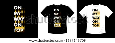 on my way on top typography t