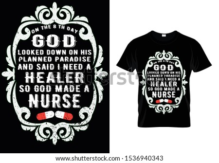 On The 8 Th Day God Looked Down On His Planned Paradise And Said I Need A Healer So God Made A Nurse