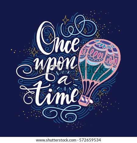 Once upon a time. Vector hand drawn motivational and inspirational quote. Hand lettering phrase, handmade calligraphy inscription typography print poster, handwritten vector illustration