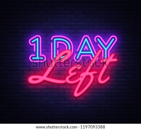 One Day Left neon sign vector. Only 1 day left Design template neon sign, light banner, neon signboard, nightly bright advertising, light inscription. Vector illustration