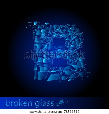 One letter of broken glass - B. Illustration on black background