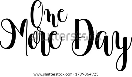 One More Day Calligraphy Black Color Text On  White Background