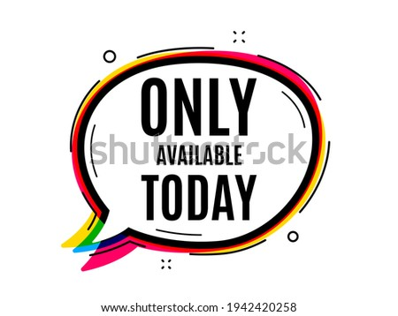 Only available today. Speech bubble vector banner. Special offer price sign. Advertising discounts symbol. Thought or dialogue speech balloon shape. Only available today chat think bubble. Vector Foto stock ©