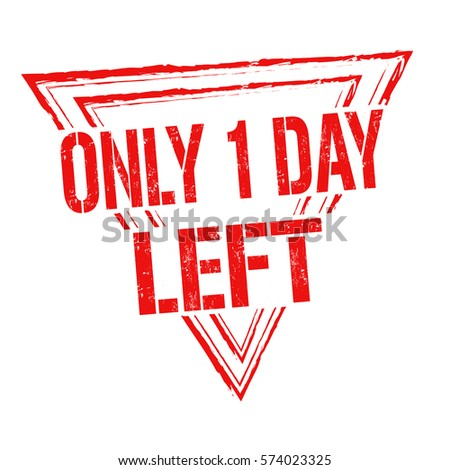 Only 1 day left grunge rubber stamp on white background, vector illustration