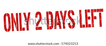 Only 2 days left grunge rubber stamp on white background, vector illustration