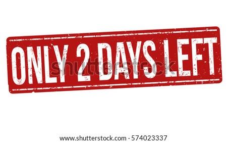 Only 2 days left grunge rubber stamp on white background, vector illustration