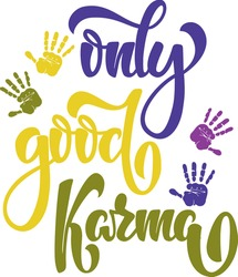 Only Good Karma colourful text with hand print silhouettes. Hand lettering illustration made in brush calligraphy style. Good as print for poster, card, postcard, t-shirt.