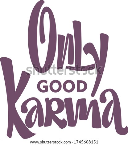 Only Good Karma isolated text. Hand lettering illustration made in modern style. Stock photo ©