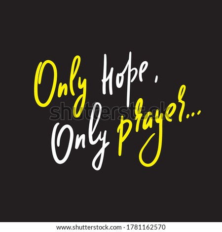 only hope  only prayer  inspire