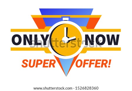 Only now super offer, clearance with clocks sticker, logo, special sale and limited time discount promotional ad banner, marketing concept, isolated flat vector illustration on white background
