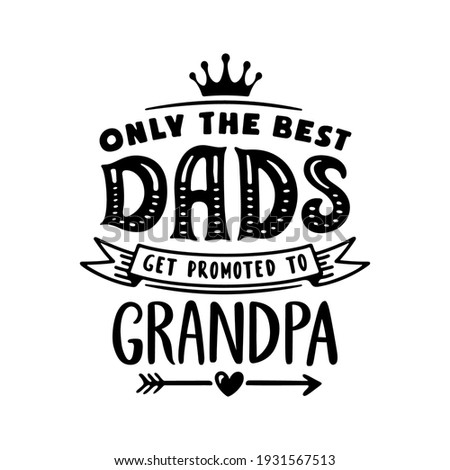 Only the best dads get promoted to grandpa. Grandfather t-shirt design. Hand drawn typography vector illustration.